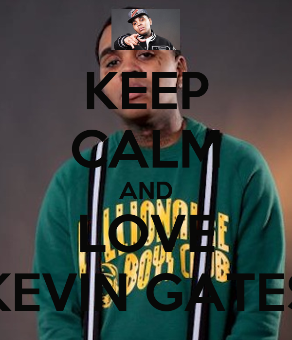 KEEP CALM AND LOVE KEVIN GATES - KEEP CALM AND CARRY ON Image ...
