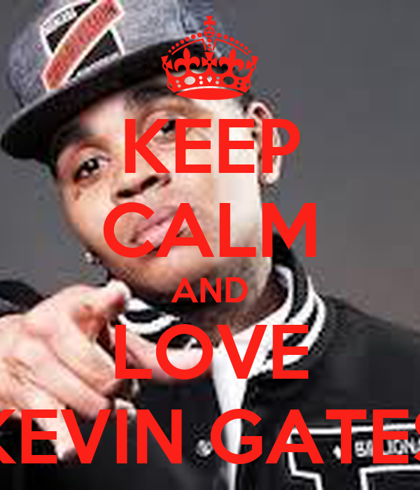 Kevin Gates Wallpaper: KEEP CALM AND LOVE KEVIN GATES