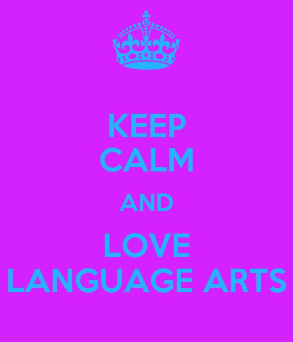 KEEP CALM AND Love Language Arts Poster | Nina | Keep Calm ... |Love Language Arts
