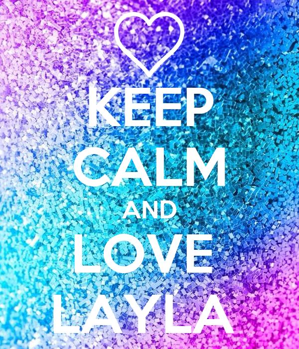Keep Calm And Love Layla Poster Layla Keep Calm O Matic