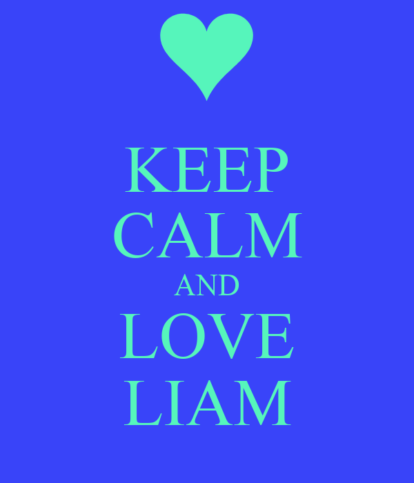 keep calm and love liam pictures to pin on pinterest