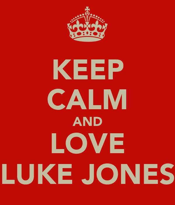 KEEP CALM AND LOVE LUKE JONES