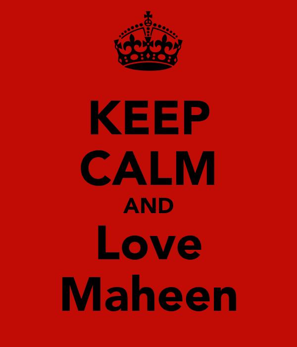 KEEP CALM AND Love Maheen