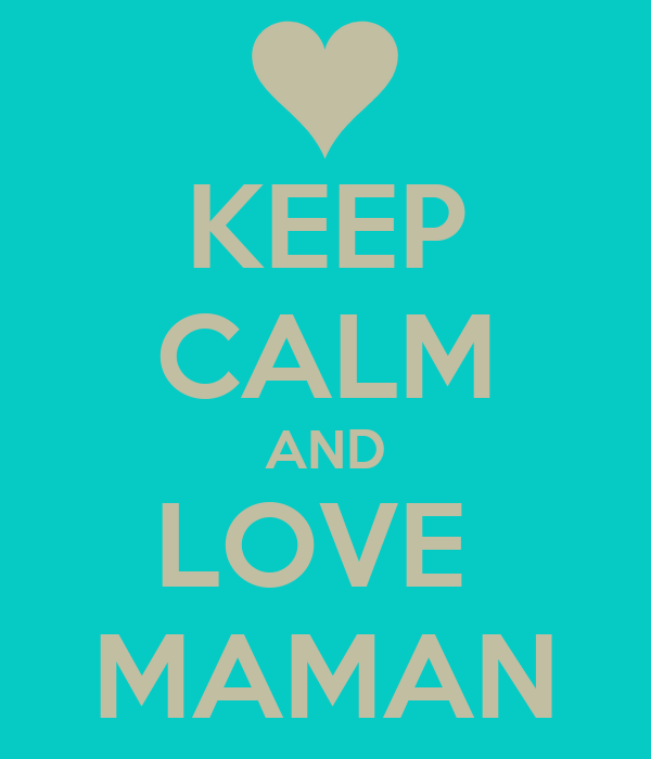 Keep calm and love maman keep calm and carry on image - Image i love you maman ...