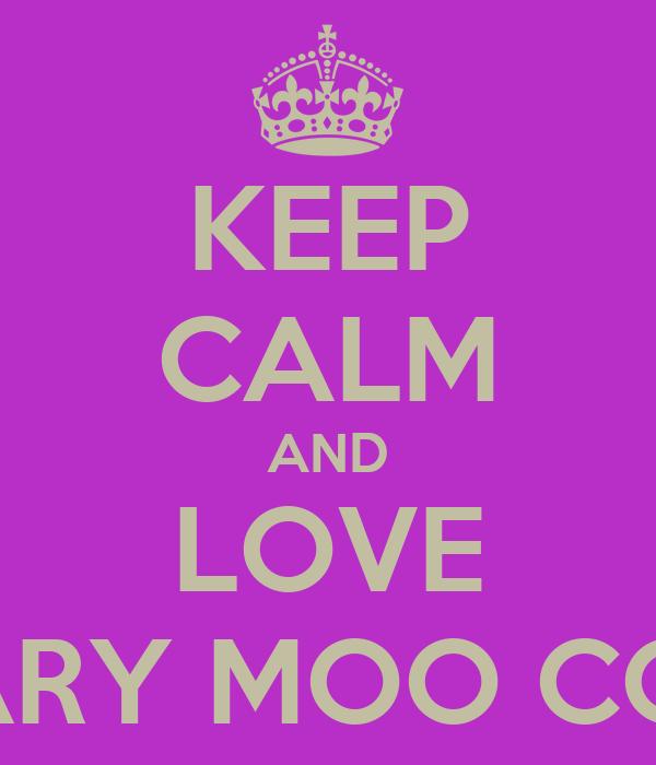 CALM AND LOVE MARY MOO COW I Love Moo Cow