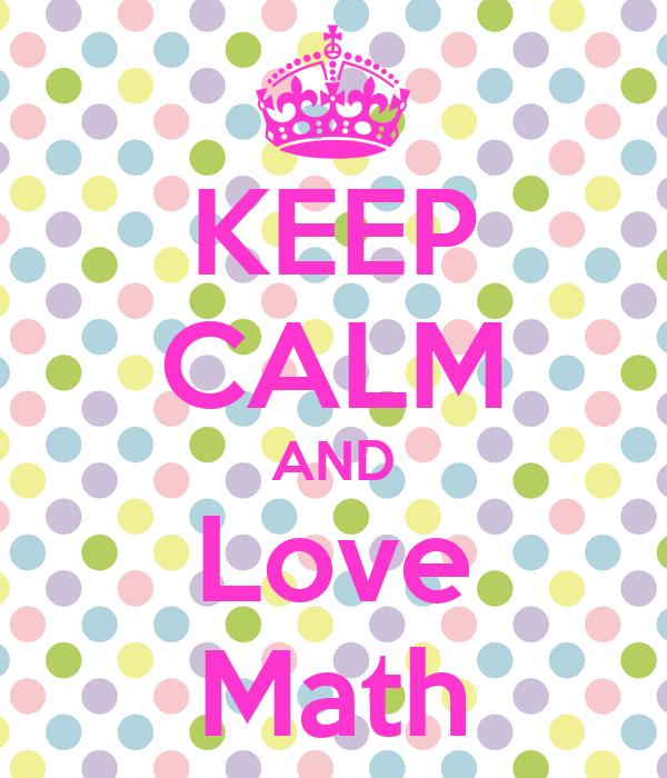 KEEP CALM AND Love Math - KEEP CALM AND CARRY ON Image ...