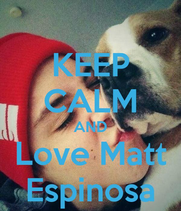 KEEP CALM AND Love Matt Espinosa Poster   Mea   Keep Calm ...