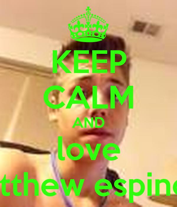 KEEP CALM AND love matthew espinosa Poster   mrs espenosa ...