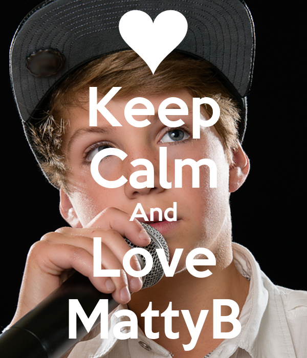 Keep Calm And Love MattyB - KEEP CALM AND CARRY ON Image Generator: keepcalm-o-matic.co.uk/p/keep-calm-and-love-mattyb-174