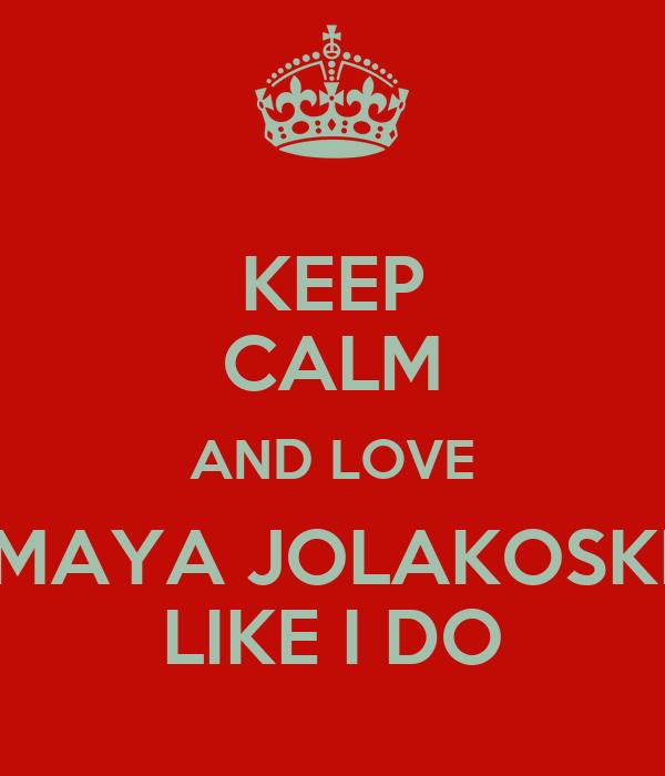 Keep Calm And Love Maya Jolakoski Like I Do Poster Dylan Bradshaw