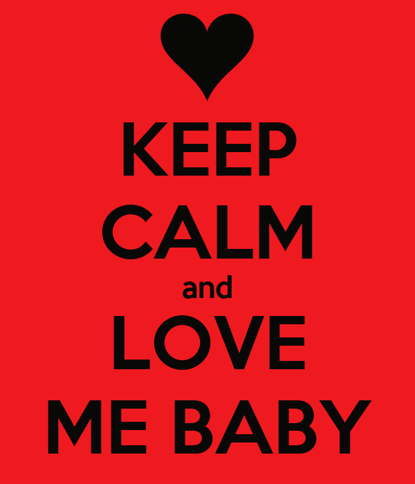 Nobody Loves me Wallpaper Baby Keep Calm And Love me Baby