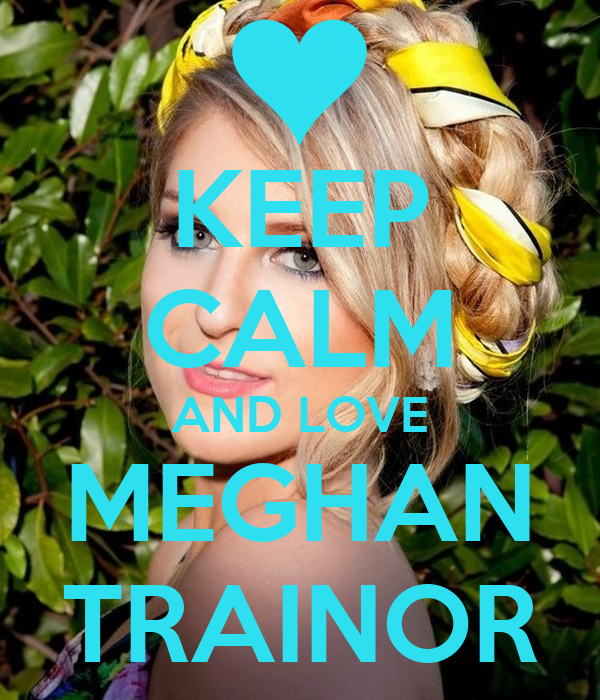 The Love Train Meghan Trainor: KEEP CALM AND LOVE MEGHAN TRAINOR Poster