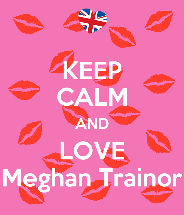 The Love Train Meghan Trainor: KEEP CALM AND LOVE Meghan Trainor Poster