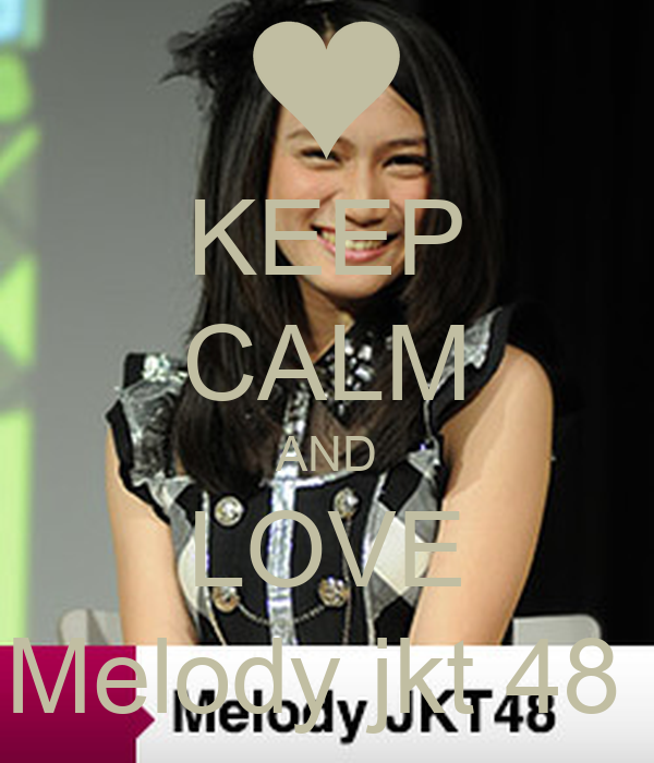 KEEP CALM AND LOVE Melody jkt 48 - KEEP CALM AND CARRY ON ...