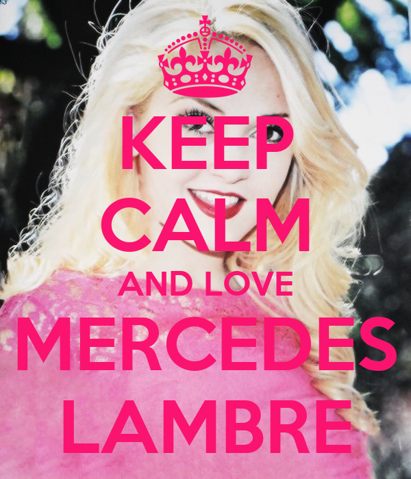 keep-calm-and-love-mercedes-lambre-3.png