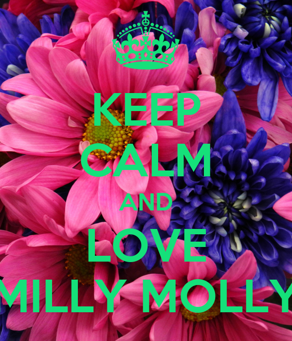 KEEP CALM AND LOVE MILLY MOLLY - KEEP CALM AND CARRY ON ...