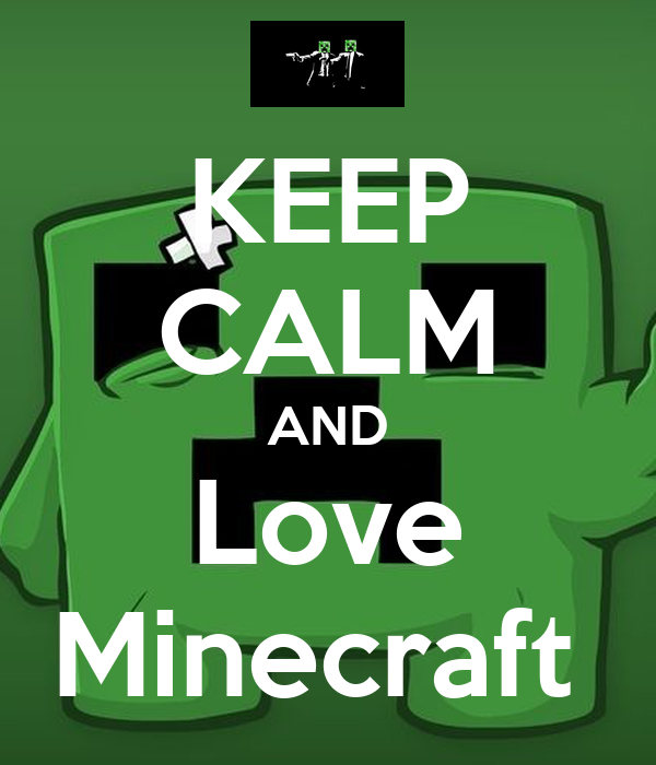 KEEP CALM AND Love Minecraft - KEEP CALM AND CARRY ON Image Generator