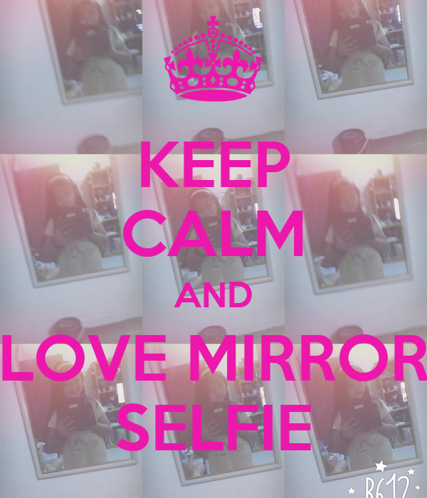 Keep calm and love mirror selfie poster maybelline for Mirror 0 matic