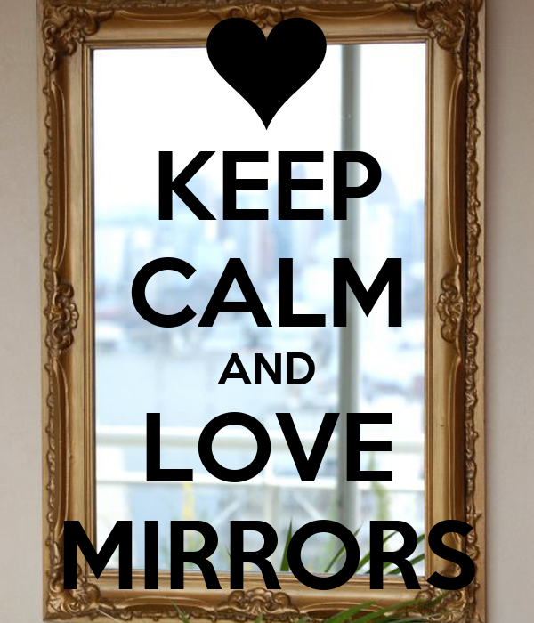 Keep calm and love mirrors poster zayn keep calm o matic for Mirror 0 matic