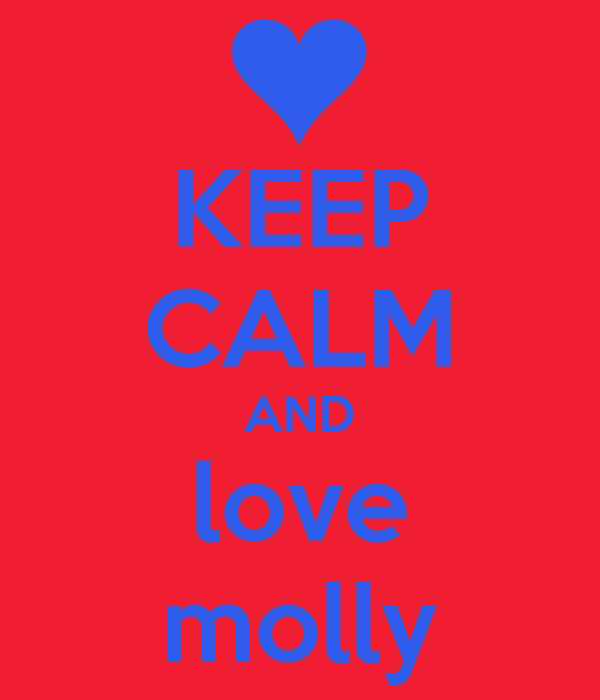 KEEP CALM AND love molly - KEEP CALM AND CARRY ON Image ...
