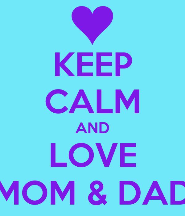 KEEP CALM AND LOVE MOM amp DAD Poster NATALIE Keep Calm