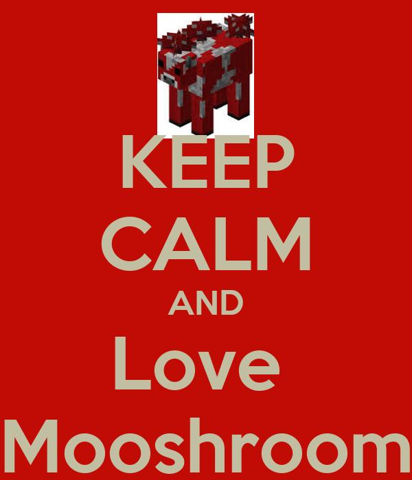 KEEP CALM AND Love Mooshroom