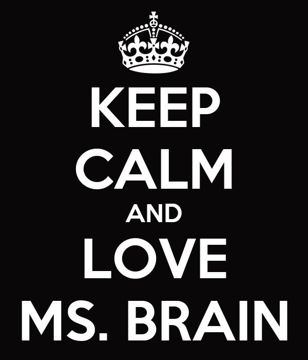 Brain Love Keep Calm And Love ms Brain
