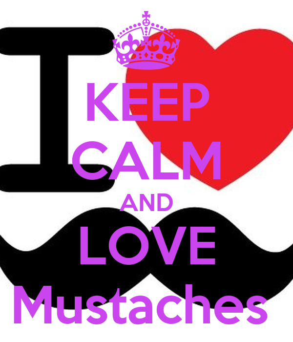KEEP CALM AND LOVE Mustaches - KEEP CALM AND CARRY ON Image Generator: keepcalm-o-matic.co.uk/p/keep-calm-and-love-mustaches-251