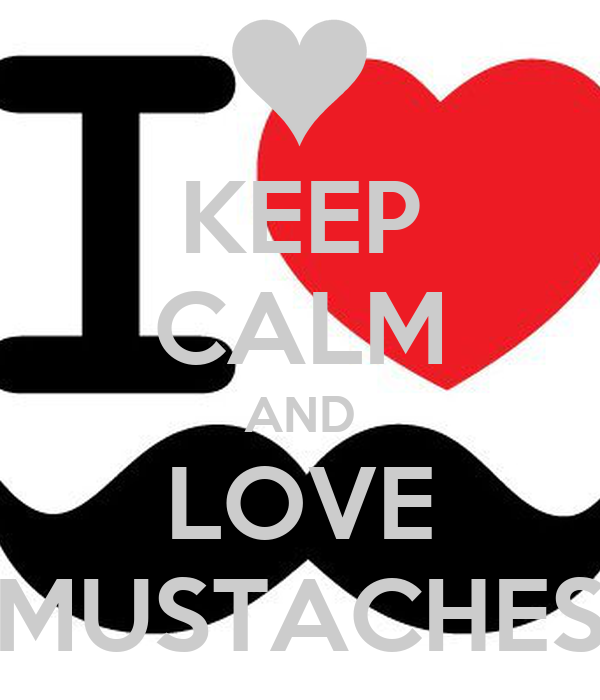 KEEP CALM AND LOVE MUSTACHES - KEEP CALM AND CARRY ON Image Generator: keepcalm-o-matic.co.uk/p/keep-calm-and-love-mustaches-295