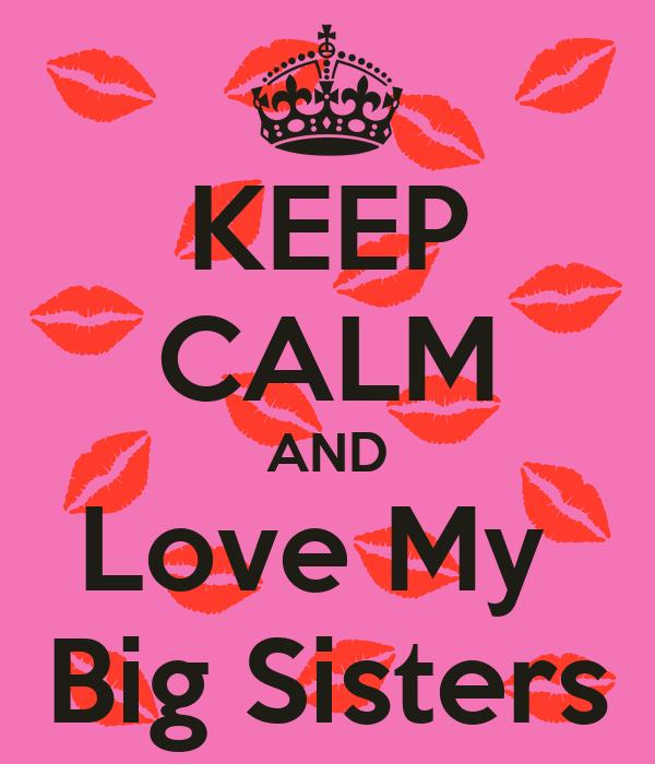 Keep Calm And Love My Big Sisters Poster Tracy Gilbert Keep Calm