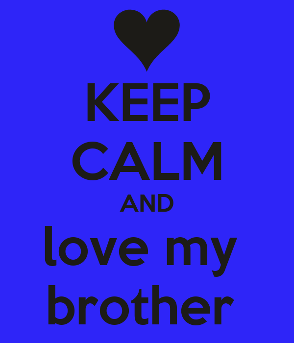 KEEP CALM AND love my brother Poster | natasha | Keep Calm-o-Matic
