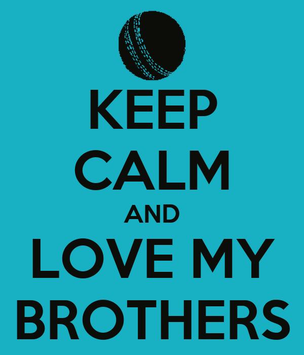 Keep Calm And Love My Brothers Poster Bro Keep Calm O