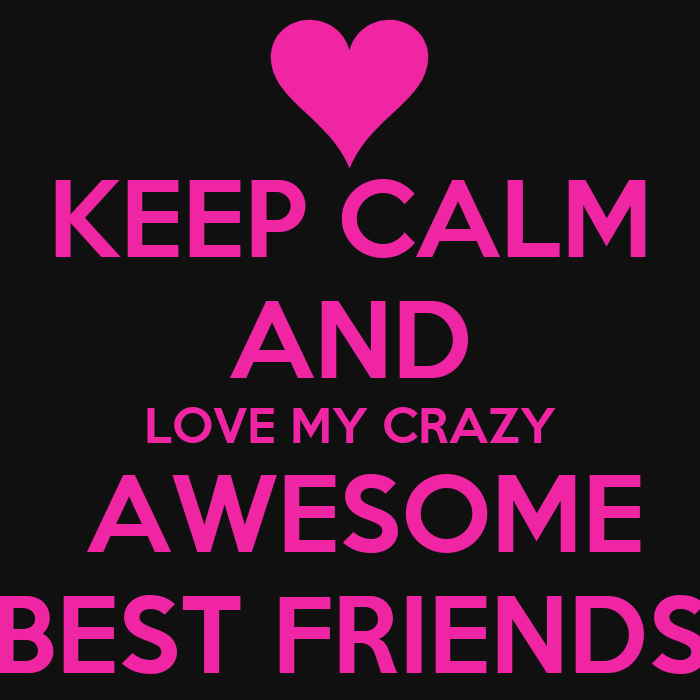 KEEP CALM AND LOVE MY CRAZY AWESOME BEST FRIENDS Poster