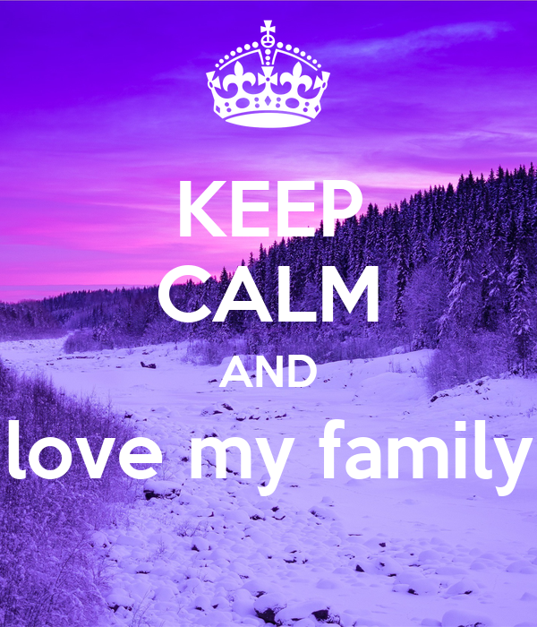 Love My Family Pictures KEEP CALM AND love my ...