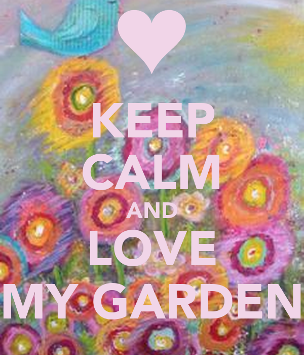 Keep calm and love my garden keep calm and carry on for Gardening is my passion