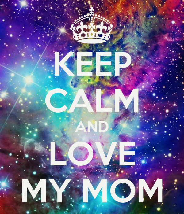 keep calm and love my mom poster iris keep calmomatic