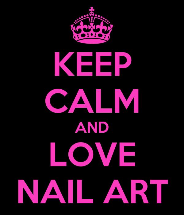 KEEP CALM AND LOVE NAIL ART Poster   Anna   Keep Calm-o-Matic