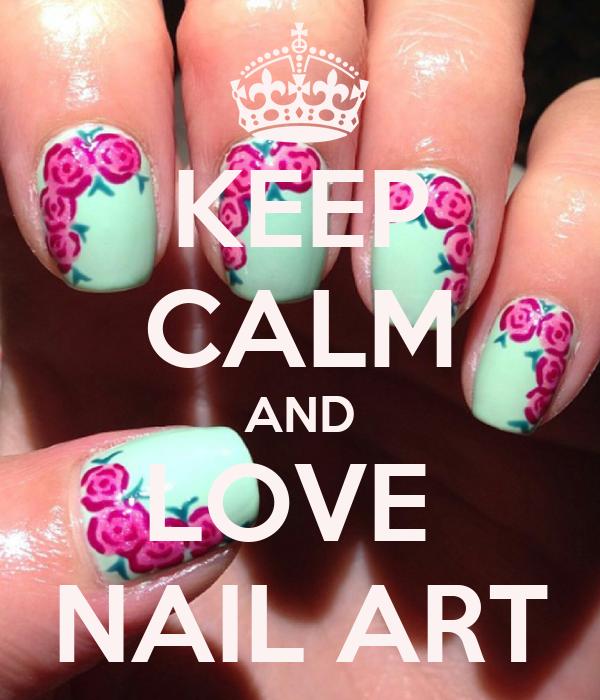 Love Nail Art: KEEP CALM AND LOVE NAIL ART Poster