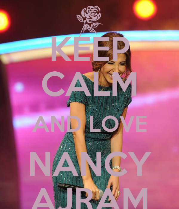KEEP CALM AND LOVE NANCY AJRAM