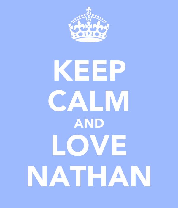 i Love Nathan Wallpaper Keep Calm And Love Nathan d