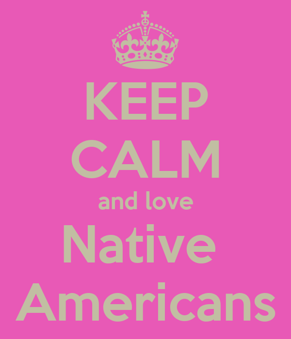 Native Love: KEEP CALM And Love Native Americans Poster