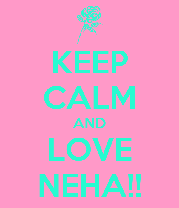 i Love You Neha Images Keep Calm And Love Neha