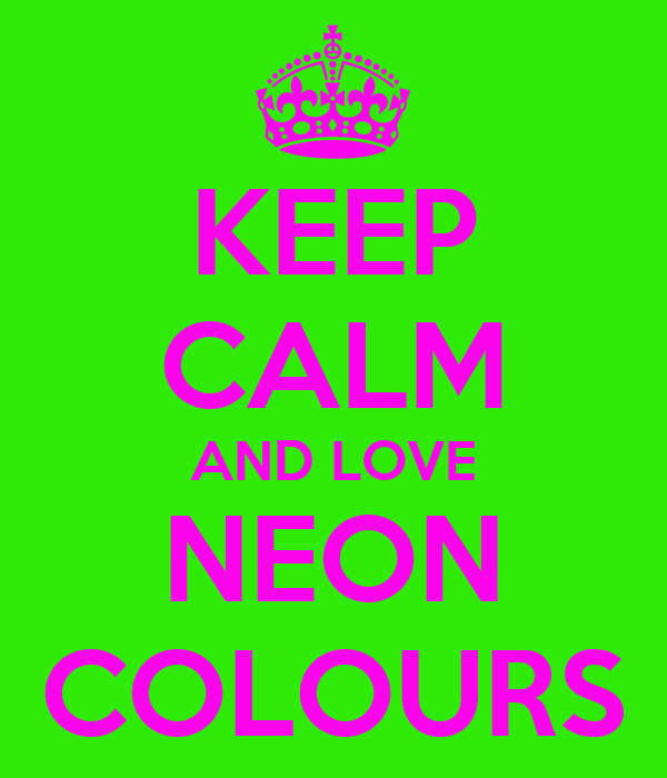 keep calm and love neon colours poster kroissy keep calm o matic
