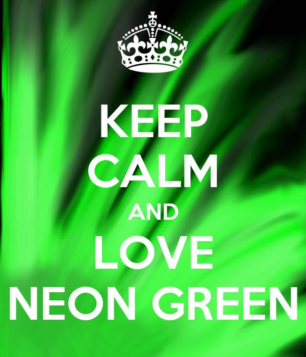 KEEP CALM AND LOVE NEON GREEN Poster Elizamy123 Keep Calm o Matic