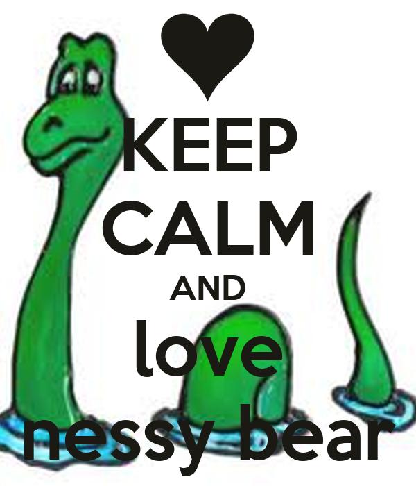 KEEP CALM AND love nessy bear - KEEP CALM AND CARRY ON