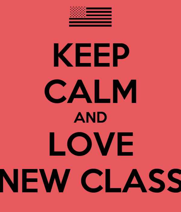KEEP CALM AND LOVE NEW CLASS Poster | Taylen | Keep Calm-o-Matic