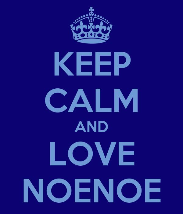 KEEP CALM AND LOVE NOENOE