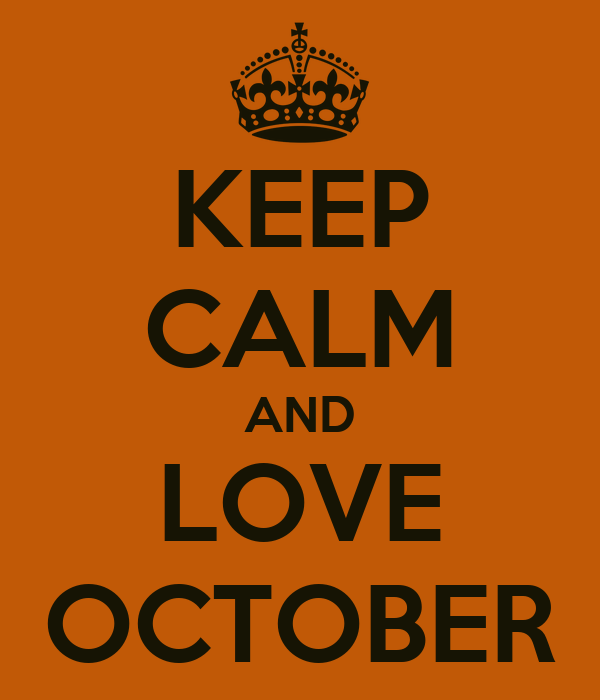 KEEP CALM AND LOVE OCTOBER Poster | JEn | Keep Calm-o-Matic