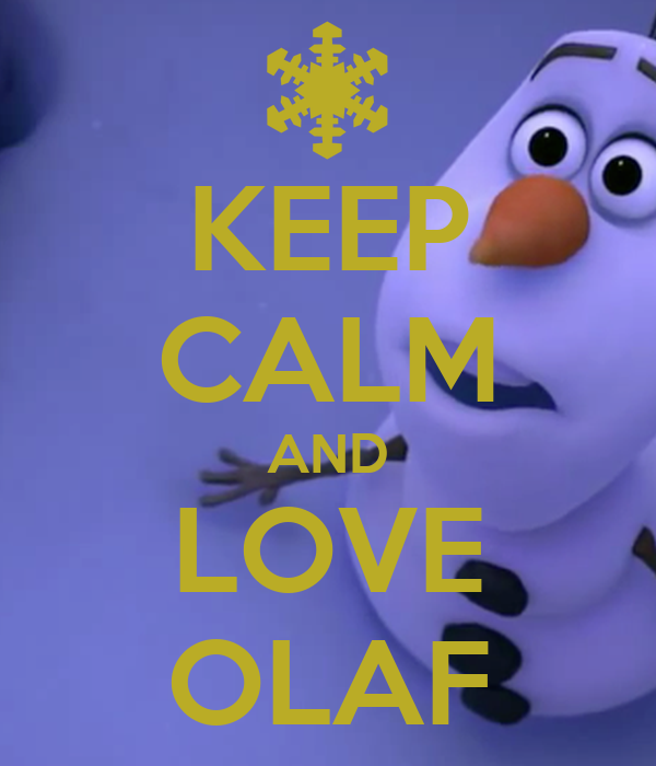 KEEP CALM AND LOVE OLAF - KEEP CALM AND CARRY ON Image Generator    Olaf Frozen Wallpaper Iphone