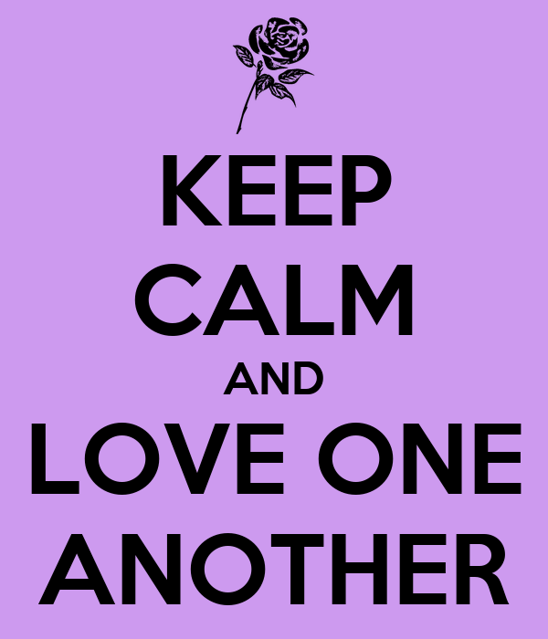 Love One Another: KEEP CALM AND LOVE ONE ANOTHER Poster